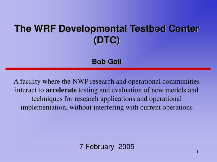 The WRF Developmental Testbed Center (DTC)