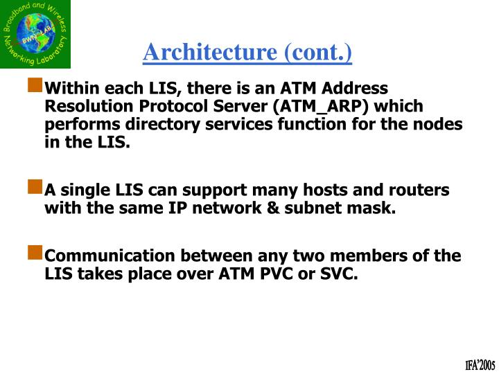 Within each LIS, there is an ATM Address Resolution Protocol Server (ATM_ARP) which performs directory services function for the nodes in the LIS.