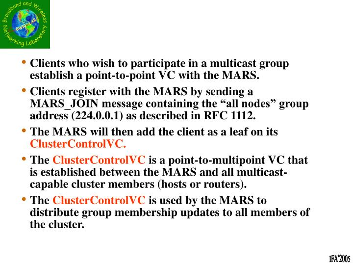 Clients who wish to participate in a multicast group establish a point-to-point VC with the MARS.