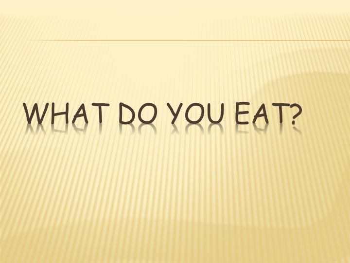 What do you eat