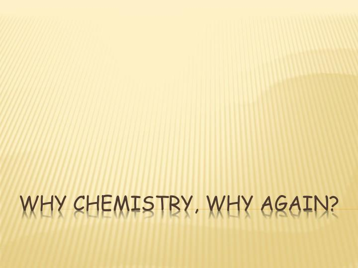 Why chemistry why again