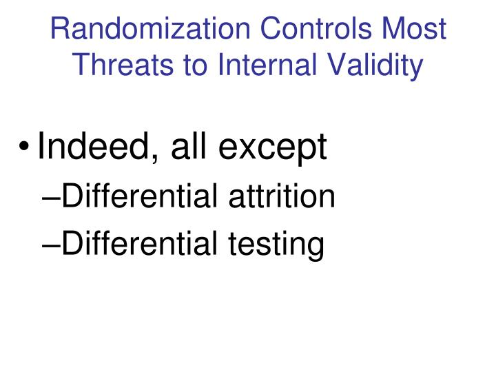 Randomization Controls Most Threats to Internal Validity