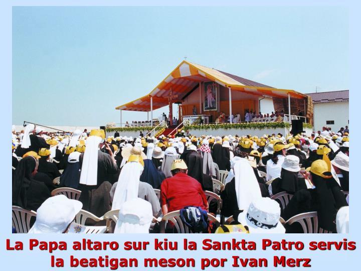La Papa altaro sur kiu la Sankta Patro servis la beatigan meson por Ivan Merz