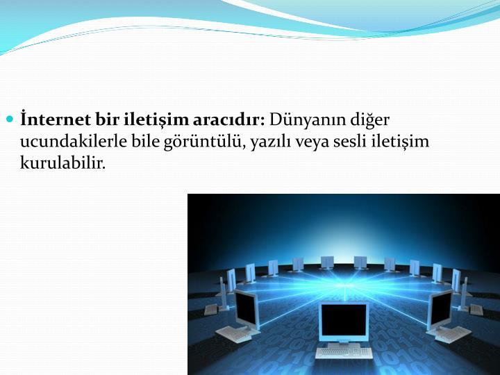 İnternet bir iletişim aracıdır: