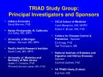 triad study group principal investigators and sponsors