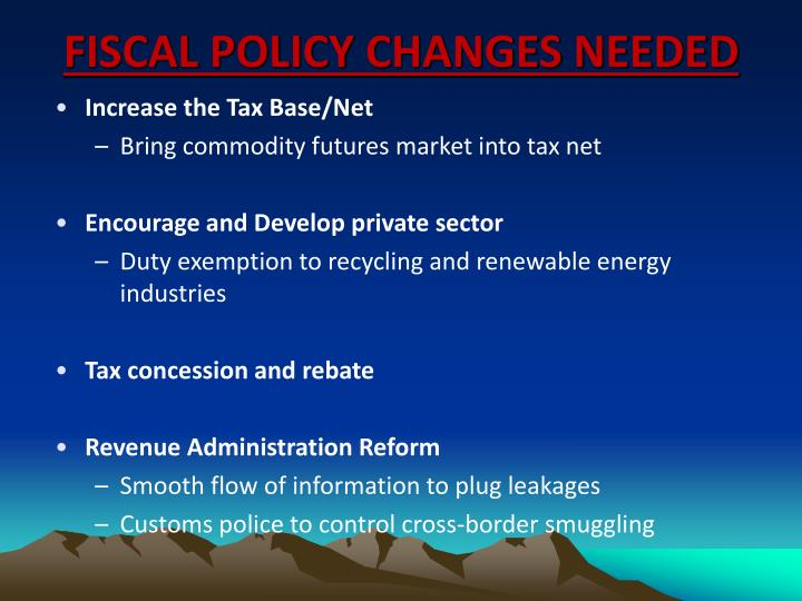 FISCAL POLICY CHANGES NEEDED