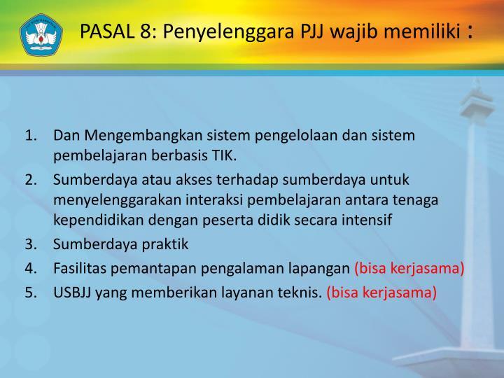 PASAL 8: Penyelenggara PJJ wajib memiliki