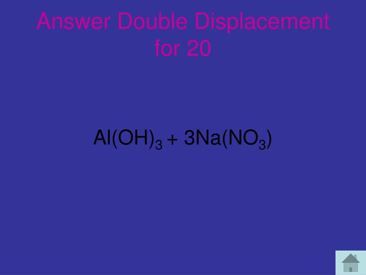 Answer Double Displacement