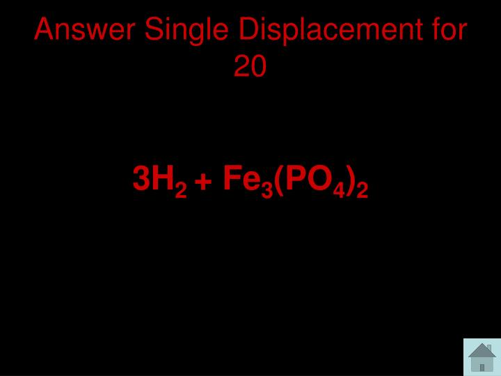 Answer Single Displacement for 20