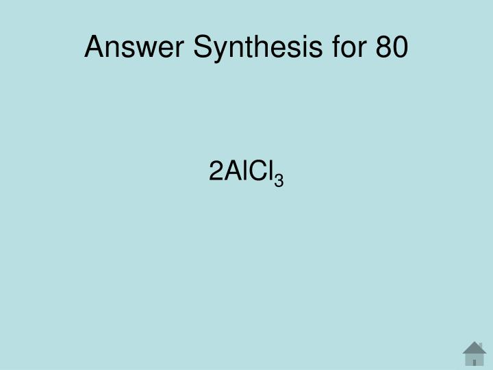 Answer Synthesis for 80