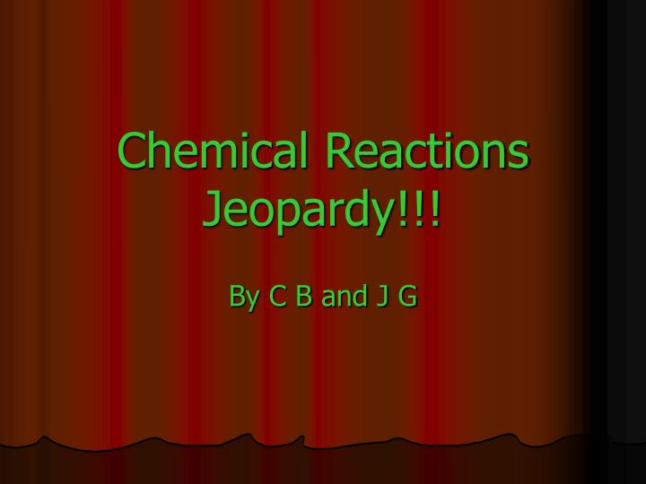 Chemical reactions jeopardy