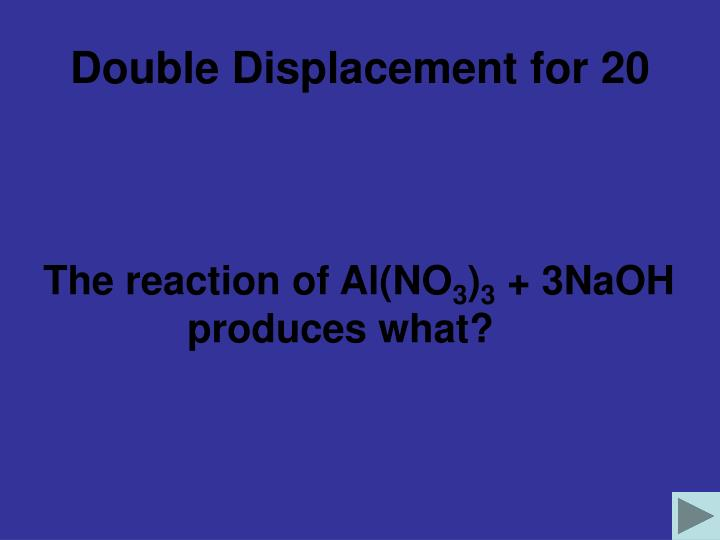 Double Displacement for 20