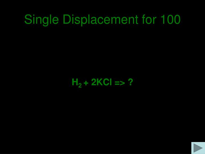 Single Displacement for 100