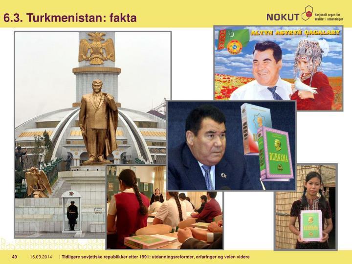6.3. Turkmenistan: fakta