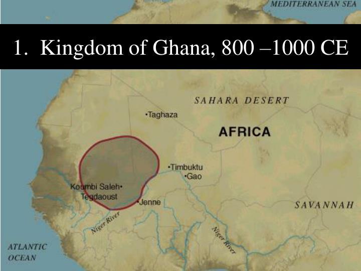 1.  Kingdom of Ghana, 800 –1000 CE