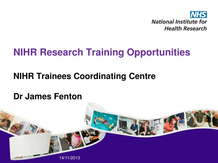 nihr research training opportunities nihr trainees coordinating centre dr james fenton n.
