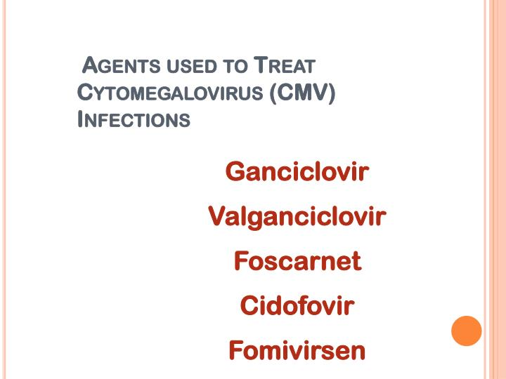 Agents used to Treat Cytomegalovirus (CMV) Infections
