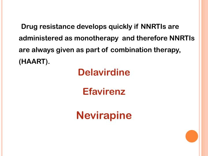 Drug resistance develops quickly if NNRTIs are administered as