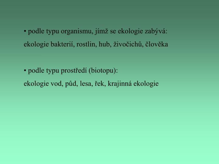 podle typu organismu, jímž se ekologie zabývá: