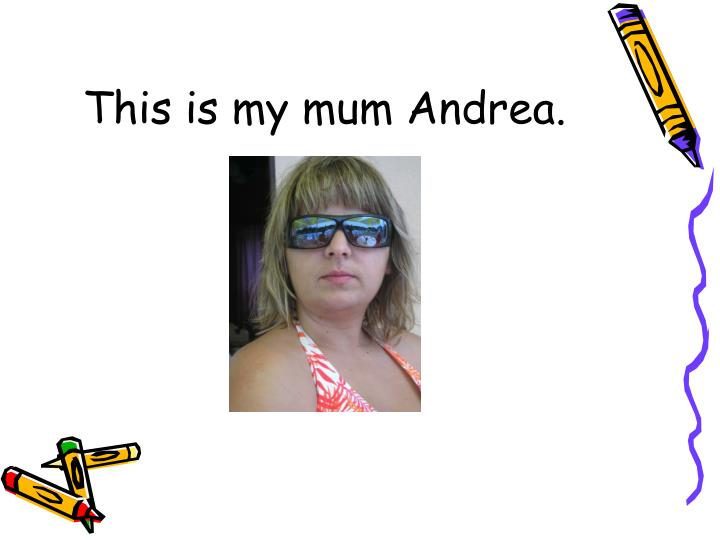 This is my mum Andrea.