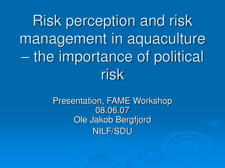 Risk perception and risk management in aquaculture the importance of political risk