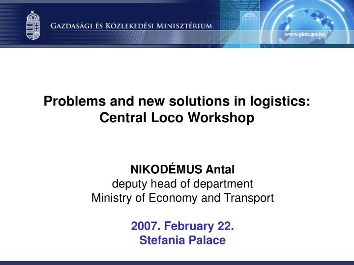 PPT - Problems and new solutions in logistics: Central Loco Workshop