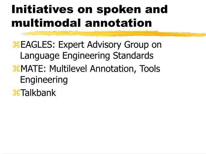 Initiatives on spoken and multimodal annotation
