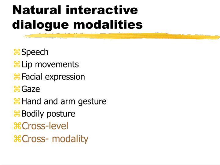 Natural interactive dialogue modalities