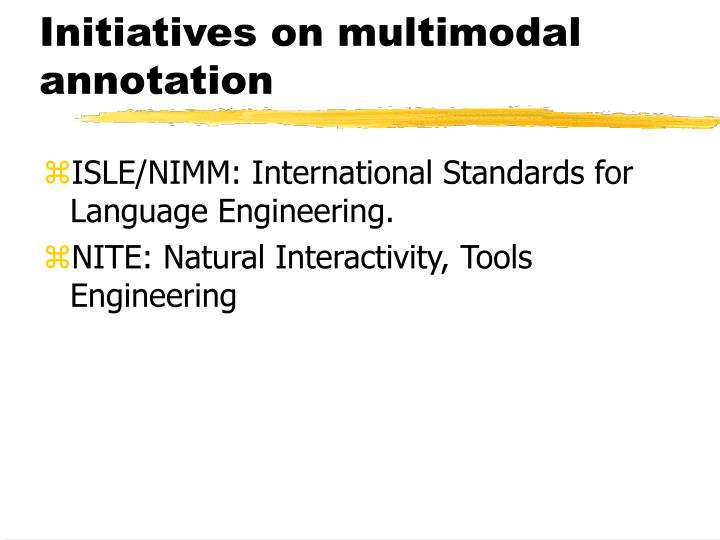 Initiatives on multimodal annotation