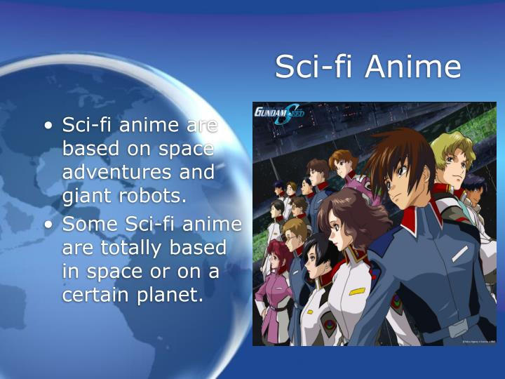 Sci-fi anime are based on space adventures and giant robots.