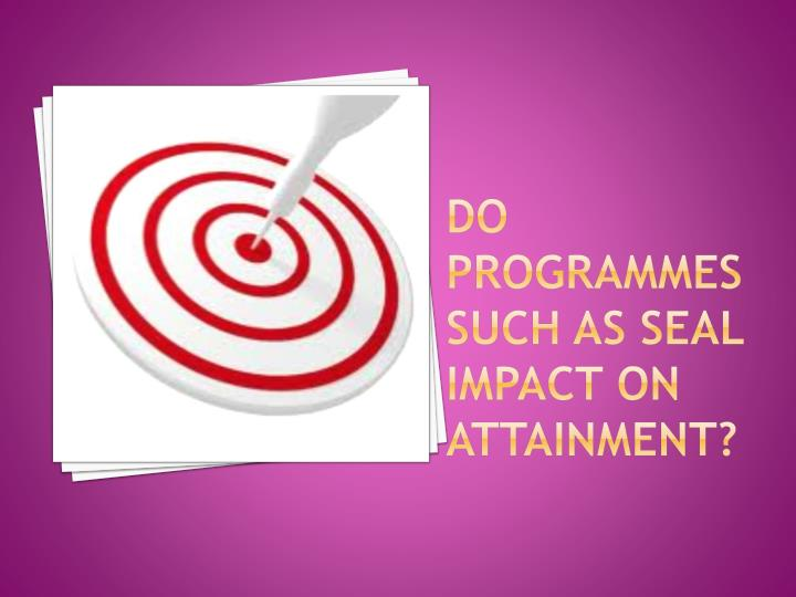 DO programmes such as SEAL impact on attainment?
