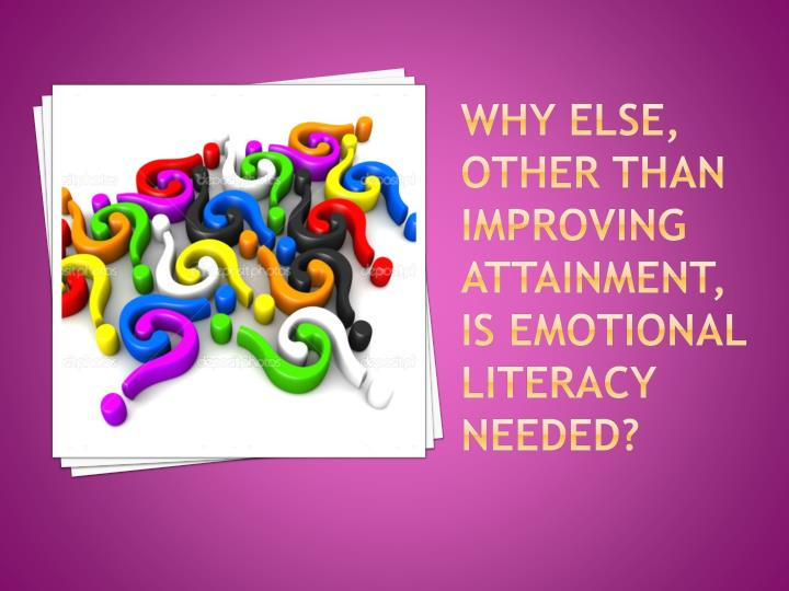 Why else, other than improving attainment, is emotional literacy needed?