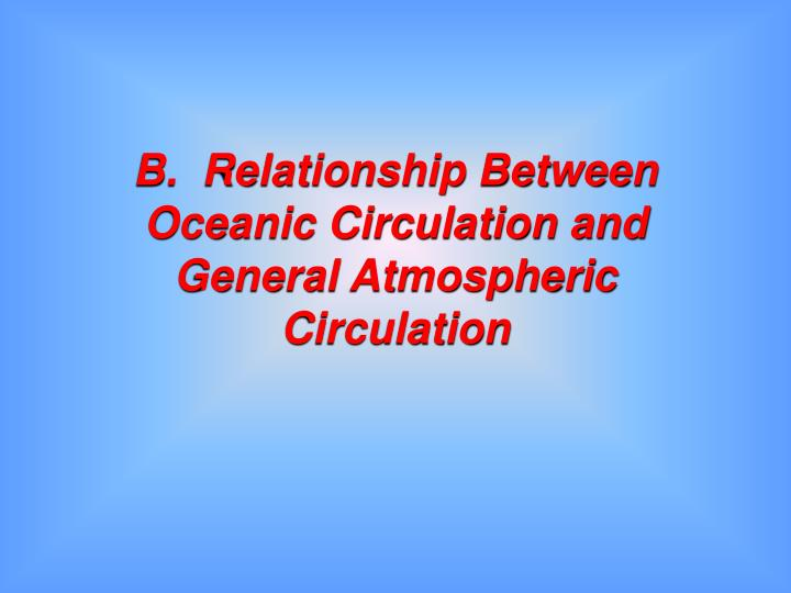 B.  Relationship Between Oceanic Circulation and General Atmospheric Circulation