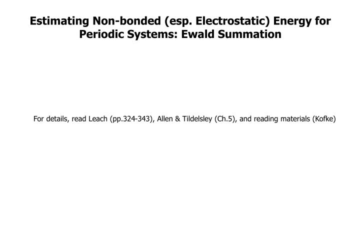 Estimating Non-bonded (esp. Electrostatic) Energy for Periodic Systems: Ewald Summation
