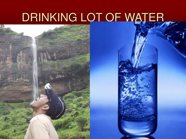DRINKING LOT OF WATER