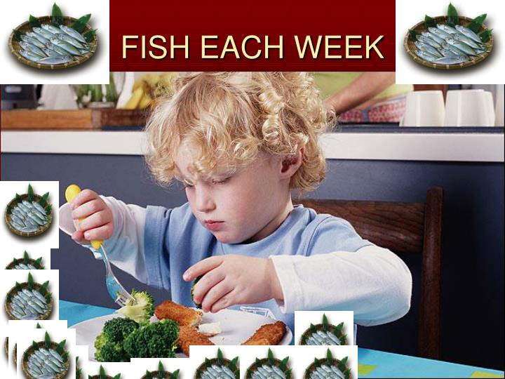 FISH EACH WEEK