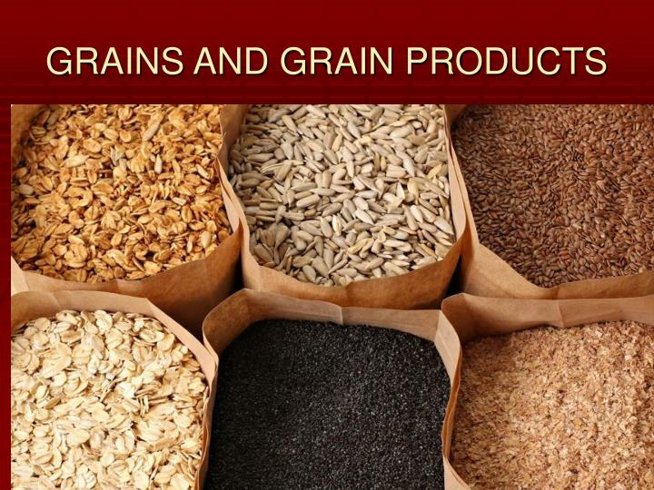 GRAINS AND GRAIN PRODUCTS