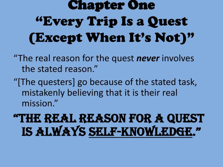 chapter 1 every trip is a quest how to read literature like a professor How to read literature like a professor teacher & period: dialectical journal (chapters chapter 1: every trip is a quest.