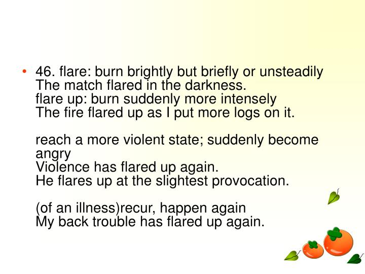 46. flare: burn brightly but briefly or unsteadily