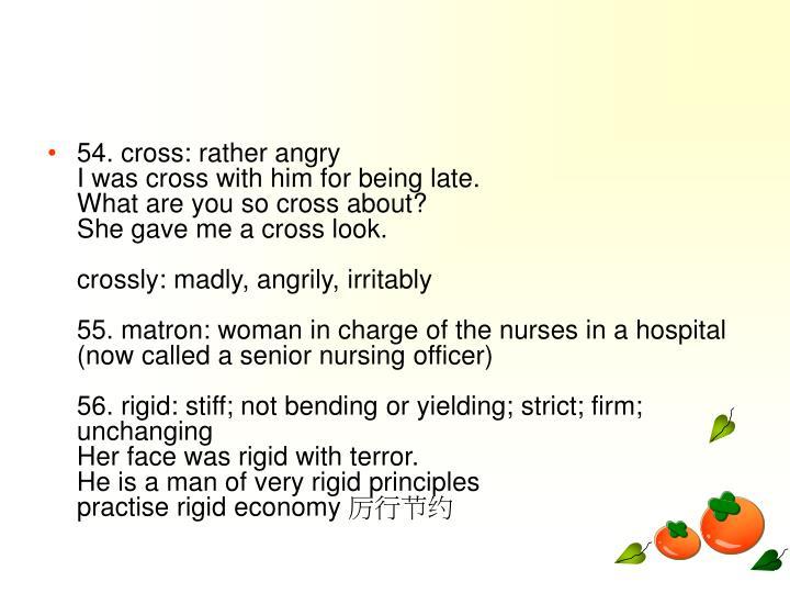 54. cross: rather angry