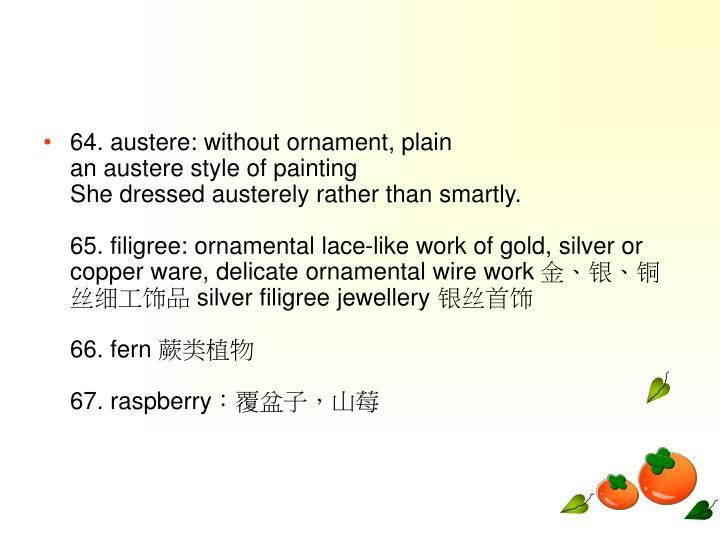 64. austere: without ornament, plain