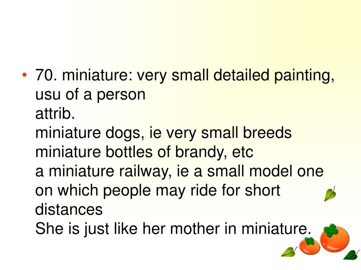 70. miniature: very small detailed painting, usu of a person