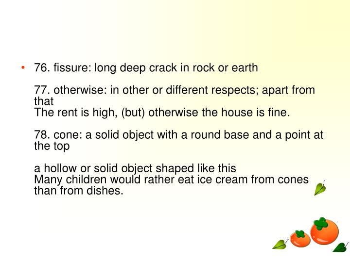 76. fissure: long deep crack in rock or earth