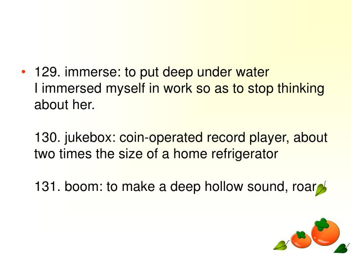 129. immerse: to put deep under water