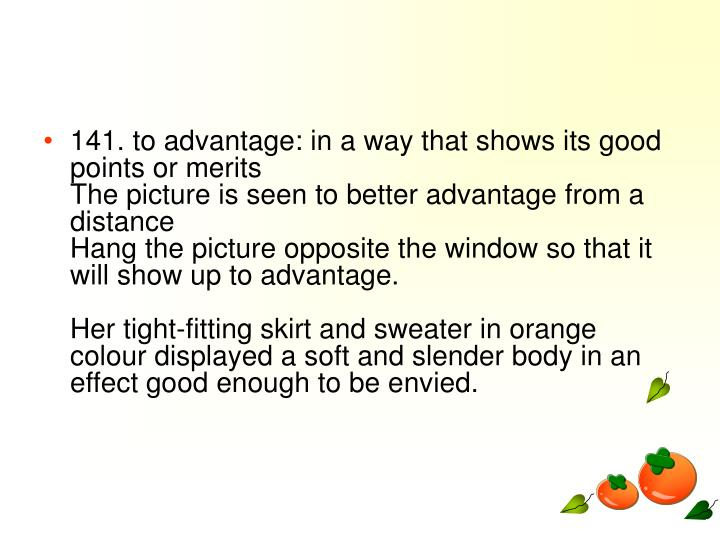 141. to advantage: in a way that shows its good points or merits