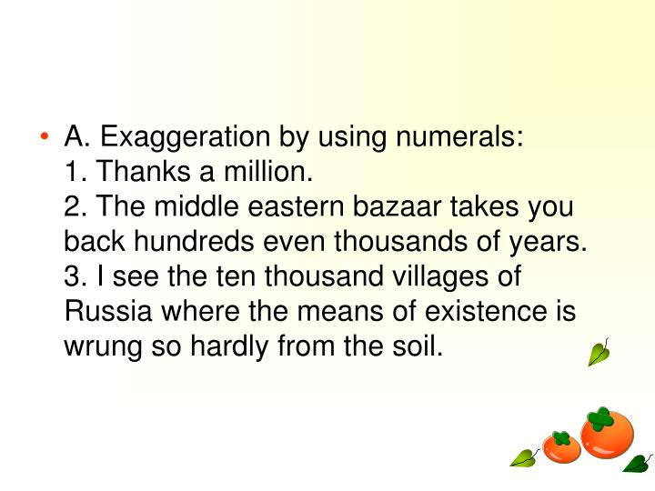 A. Exaggeration by using numerals: