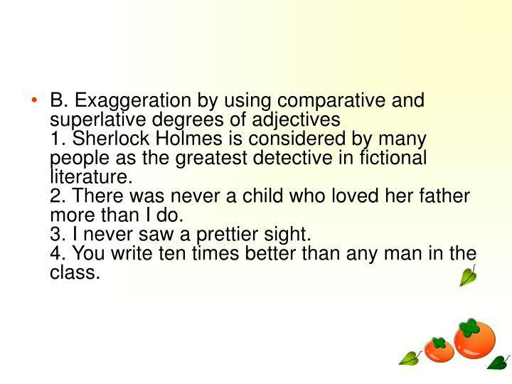 B. Exaggeration by using comparative and superlative degrees of adjectives