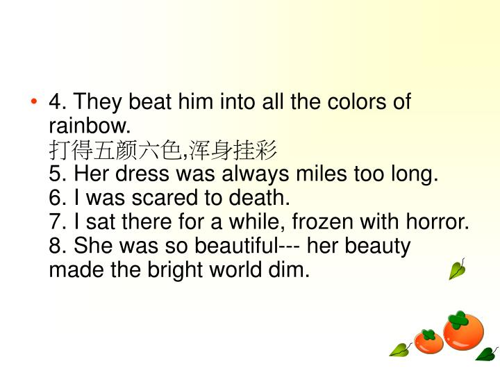 4. They beat him into all the colors of rainbow.