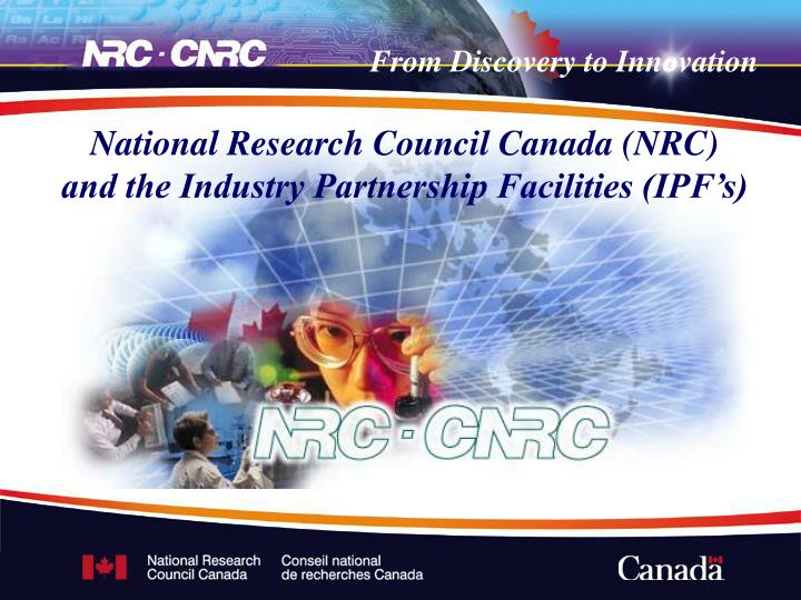 national research council canada nrc and the industry partnership facilities ipf s n.