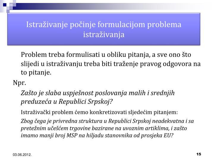 Istraživanje počinje formulacijom problema istraživanja